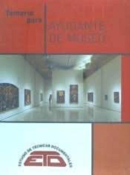 TEMARIO PARA AYUDANTE DE MUSEO: MUSEOLOGIA, PATRIMONIO ARQUEOLOGICO Y PATRIMONIO ARTISTICO Y CIENTIFICO TECNICO (2ª ED.)