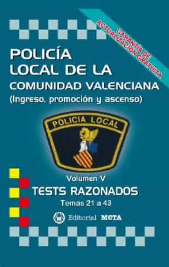 POLICIA LOCAL DE LA COMUNIDAD VALENCIANA VOLUMEN V: TESTS RAZONADOS (TEMAS 21 A 43)