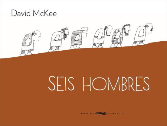 SEIS HOMBRES | DAVID MCKEE | Comprar libro 9788494104190