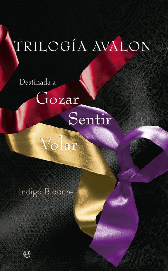 Trilogía Avalon Incluye Destinada A Gozar Destinada A Sentir Destinada A Volar De Indigo Bloome Casa Del Libro