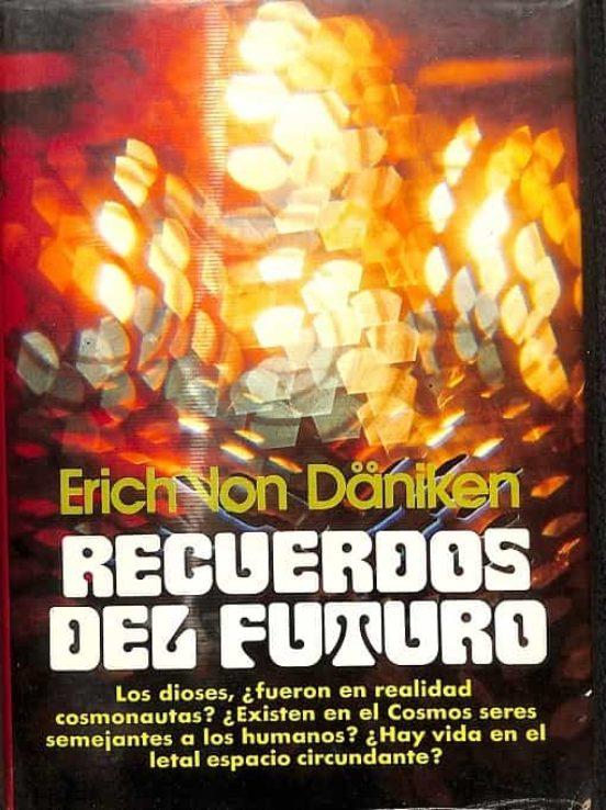 Recuerdos Del Futuro De Erich Von Däniken Casa Del Libro