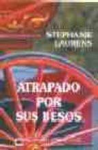 ATRAPADO POR SUS BESOS + #2#LAURENS, STEPHANIE#41272#