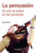 la persuasion: el arte de influir-james borg-9788436822670