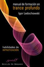 manual de formacion en trance profundo: habilidades de hipnotizac ion-igor ledochowski-9788433023070