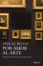 por amor al arte: memorias del ladron mas famoso del mundo (erik el belga)-rene alphonse van den berghe-9788408003960